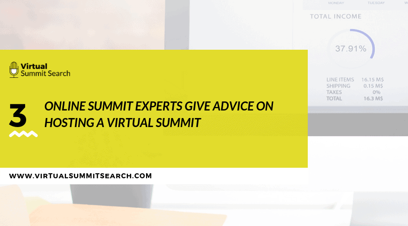 3 Online Summit Experts Give Advice on Hosting a Virtual Summit